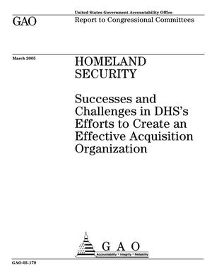 Primary view of object titled 'Homeland Security: Successes and Challenges in DHS's Efforts to Create an Effective Acquisition Organization'.