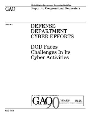 Primary view of object titled 'Defense Department Cyber Efforts: DOD Faces Challenges In Its Cyber Activities'.
