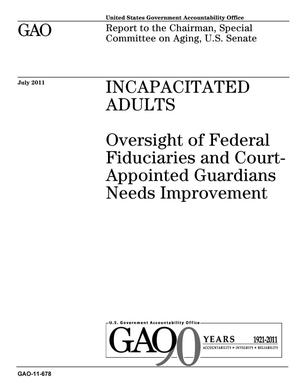 Primary view of object titled 'Incapacitated Adults: Oversight of Federal Fiduciaries and Court-Appointed Guardians Needs Improvement'.