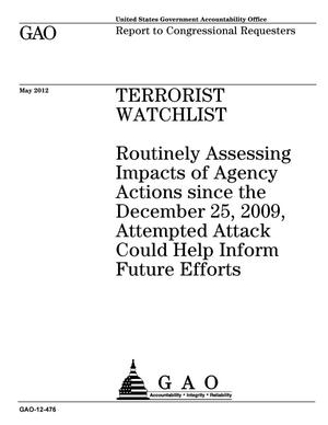 Primary view of object titled 'Terrorist Watchlist: Routinely Assessing Impacts of Agency Actions since the December 25, 2009, Attempted Attack Could Help Inform Future Efforts'.