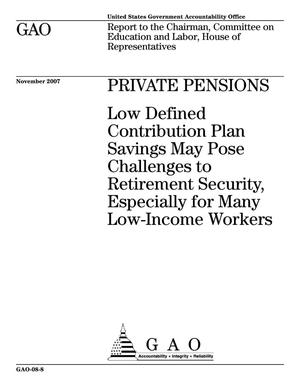Primary view of object titled 'Private Pensions: Low Defined Contribution Plan Savings May Pose Challenges to Retirement Security, Especially for Many Low-Income Workers'.