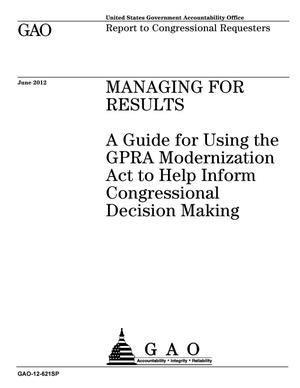 Primary view of object titled 'Managing for Results: A Guide for Using the GPRA Modernization Act to Help Inform Congressional Decision Making'.