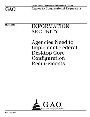 Primary view of object titled 'Information Security: Agencies Need to Implement Federal Desktop Core Configuration Requirements'.