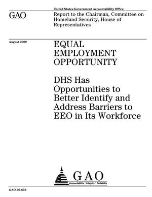 Primary view of object titled 'Equal Employment Opportunity: DHS Has Opportunities to Better Identify and Address Barriers to EEO in Its Workforce'.