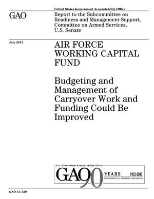 Primary view of object titled 'Air Force Working Capital Fund: Budgeting and Management of Carryover Work and Funding Could Be Improved'.