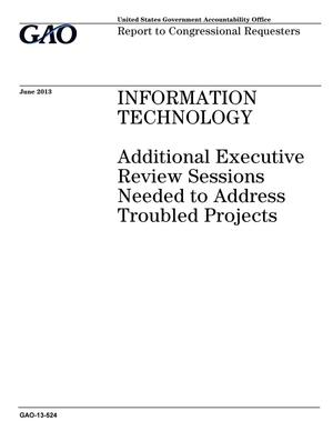 Primary view of object titled 'Information Technology: Additional Executive Review Sessions Needed to Address Troubled Projects'.