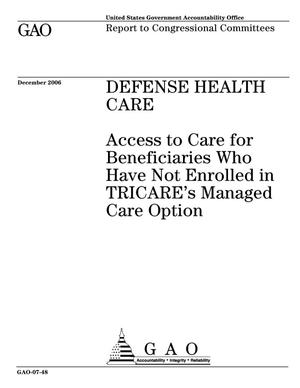 Primary view of object titled 'Defense Health Care: Access to Care for Beneficiaries Who Have Not Enrolled in TRICARE's Managed Care Option'.