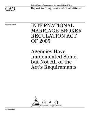 Primary view of object titled 'International Marriage Broker Regulation Act of 2005: Agencies Have Implemented Some, but Not All of the Act's Requirements'.