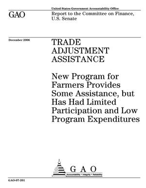 Primary view of object titled 'Trade Adjustment Assistance: New Program for Farmers Provides Some Assistance, but Has Had Limited Participation and Low Program Expenditures'.