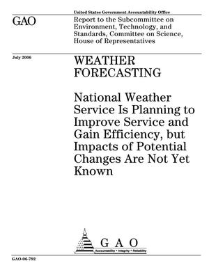 Primary view of object titled 'Weather Forecasting: National Weather Service Is Planning to Improve Service and Gain Efficiency, but Impacts of Potential Changes Are Not Yet Known'.