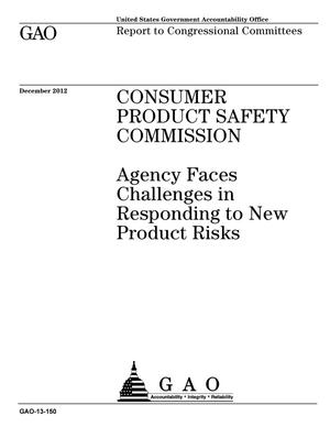 Primary view of object titled 'Consumer Product Safety Commission: Agency Faces Challenges in Responding to New Product Risks'.