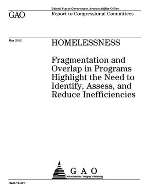 Primary view of object titled 'Homelessness: Fragmentation and Overlap in Programs Highlight the Need to Identify, Assess, and Reduce Inefficiencies'.