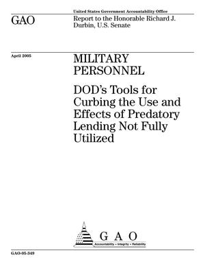 Primary view of object titled 'Military Personnel: DOD's Tools for Curbing the Use and Effects of Predatory Lending Not Fully Utilized'.