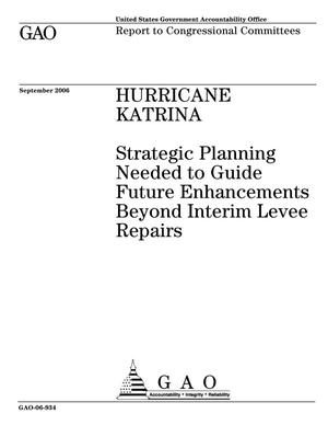 Primary view of object titled 'Hurricane Katrina: Strategic Planning Needed to Guide Future Enhancements Beyond Interim Levee Repairs'.