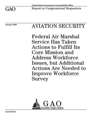 Primary view of object titled 'Aviation Security: Federal Air Marshal Service Has Taken Actions to Fulfill Its Core Mission and Address Workforce Issues, but Additional Actions Are Needed to Improve Workforce Survey'.