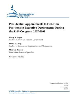 Presidential Appointments to Full-Time Positions in Executive Departments During the 110th Congress, 2007-2008