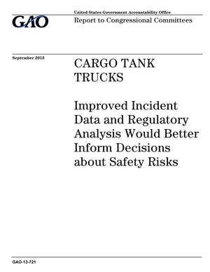 Primary view of object titled 'Cargo Tank Trucks: Improved Incident Data and Regulatory Analysis Would Better Inform Decisions about Safety Risks'.