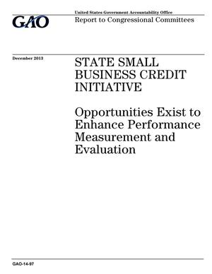 Primary view of object titled 'State Small Business Credit Initiative: Opportunities Exist to Enhance Performance Measurement and Evaluation'.