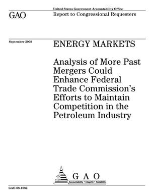 Primary view of object titled 'Energy Markets: Analysis of More Past Mergers Could Enhance Federal Trade Commission's Efforts to Maintain Competition in the Petroleum Industry'.