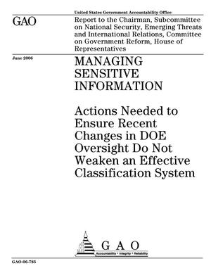 Primary view of object titled 'Managing Sensitive Information: Actions Needed to Ensure Recent Changes in DOE Oversight Do Not Weaken an Effective Classification System'.