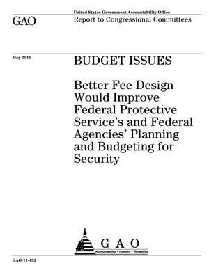 Primary view of object titled 'Budget Issues: Better Fee Design Would Improve Federal Protective Service's and Federal Agencies' Planning and Budgeting for Security'.