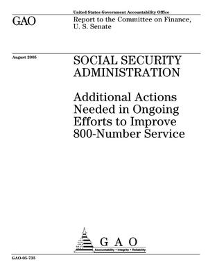 Primary view of object titled 'Social Security Administration: Additional Actions Needed in Ongoing Efforts to Improve 800-Number Service'.