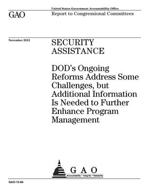 Primary view of object titled 'Security Assistance: DOD's Ongoing Reforms Address Some Challenges, but Additional Information Is Needed to Further Enhance Program Management'.