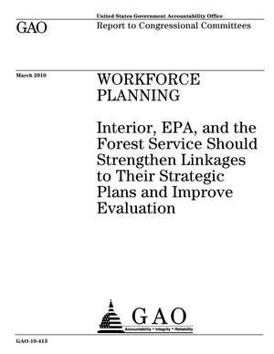 Primary view of object titled 'Workforce Planning: Interior, EPA, and the Forest Service Should Strengthen Linkages to Their Strategic Plans and Improve Evaluation'.