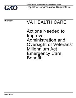 Primary view of object titled 'VA Health Care: Actions Needed to Improve Administration and Oversight of Veterans' Millennium Act Emergency Care Benefit'.