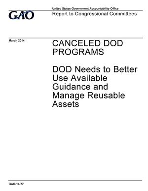 Primary view of object titled 'Canceled DOD Programs: DOD Needs to Better Use Available Guidance and Manage Reusable Assets'.