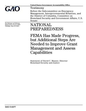 Primary view of object titled 'National Preparedness: FEMA Has Made Progress, but Additional Steps Are Needed to Improve Grant Management and Assess Capabilities'.