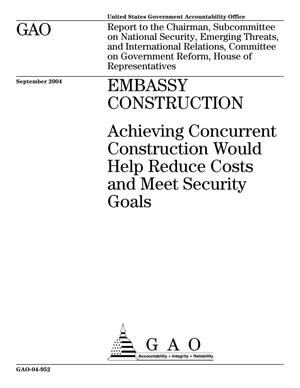 Primary view of object titled 'Embassy Construction: Achieving Concurrent Construction Would Help Reduce Costs and Meet Security Goals'.