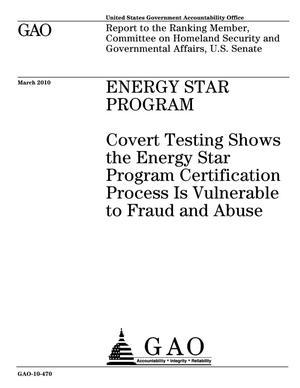 Primary view of object titled 'Energy Star Program: Covert Testing Shows the Energy Star Program Certification Process Is Vulnerable to Fraud and Abuse'.
