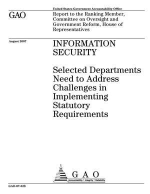 Primary view of object titled 'Information Security: Selected Departments Need to Address Challenges in Implementing Statutory Requirements'.