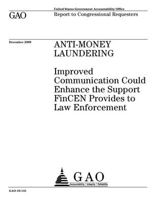 Primary view of object titled 'Anti-Money Laundering: Improved Communication Could Enhance the Support FinCEN Provides to Law Enforcement'.