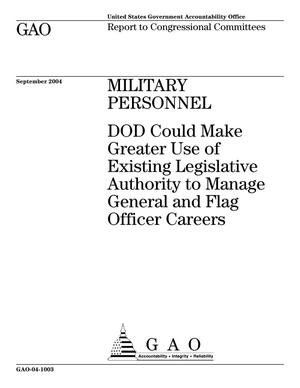 Primary view of object titled 'Military Personnel: DOD Could Make Greater Use of Existing Legislative Authority to Manage General and Flag Officer Careers'.