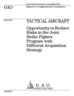 Primary view of object titled 'Tactical Aircraft: Opportunity to Reduce Risks in the Joint Strike Fighter Program with Different Acquisition Strategy'.