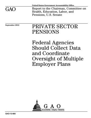 Primary view of object titled 'Private Sector Pensions: Federal Agencies Should Collect Data and Coordinate Oversight of Multiple Employer Plans'.
