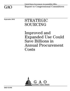 Primary view of object titled 'Strategic Sourcing: Improved and Expanded Use Could Save Billions in Annual Procurement Costs'.