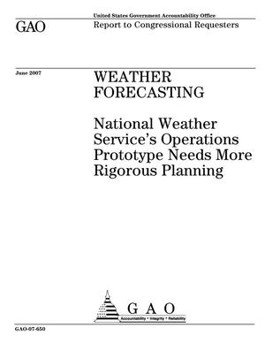 Primary view of object titled 'Weather Forecasting: National Weather Service's Operations Prototype Needs More Rigorous Planning'.