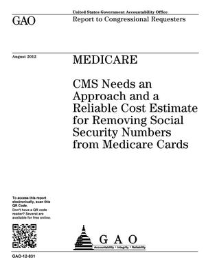 Primary view of object titled 'Medicare: CMS Needs an Approach and a Reliable Cost Estimate for Removing Social Security Numbers from Medicare Cards'.