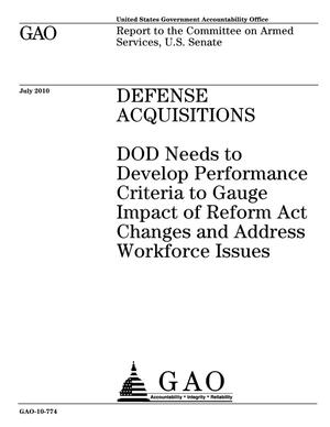 Primary view of object titled 'Defense Acquisitions: DOD Needs to Develop Performance Criteria to Gauge Impact of Reform Act Changes and Address Workforce Issues'.