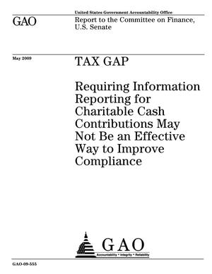 Primary view of object titled 'Tax Gap: Requiring Information Reporting for Charitable Cash Contributions May Not Be an Effective Way to Improve Compliance'.