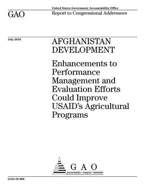 Primary view of object titled 'Afghanistan Development: Enhancements to Performance Management and Evaluation Efforts Could Improve USAID's Agricultural Programs'.