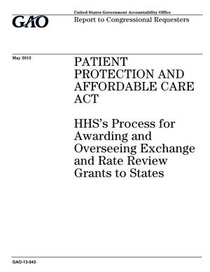 Primary view of object titled 'Patient Protection and Affordable Care Act: HHS's Process for Awarding and Overseeing Exchange and Rate Review Grants to States'.