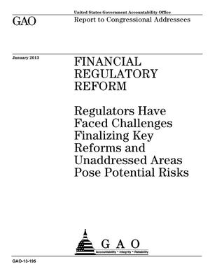 Primary view of object titled 'Financial Regulatory Reform: Regulators Have Faced Challenges Finalizing Key Reforms and Unaddressed Areas Pose Potential Risks'.