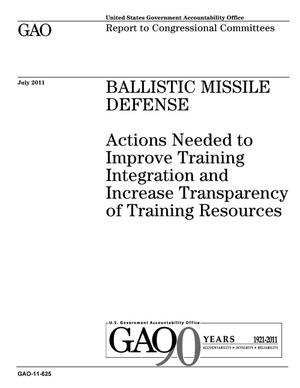Primary view of object titled 'Ballistic Missile Defense: Actions Needed to Improve Training Integration and Increase Transparency of Training Resources'.