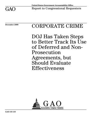 Primary view of object titled 'Corporate Crime: DOJ Has Taken Steps to Better Track Its Use of Deferred and Non-Prosecution Agreements, but Should Evaluate Effectiveness'.