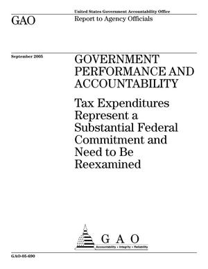 Primary view of object titled 'Government Performance and Accountability: Tax Expenditures Represent a Substantial Federal Commitment and Need to Be Reexamined'.