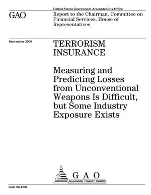 Primary view of object titled 'Terrorism Insurance: Measuring and Predicting Losses from Unconventional Weapons Is Difficult, but Some Industry Exposure Exists'.